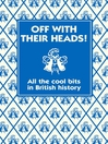 Off with their Heads! (eBook): All the Cool Bits in British History